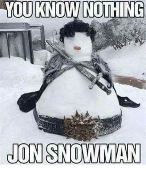 Snowman Meme - you know nothing non snowman meme on sizzle