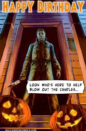 Halloween Birthday Meme - happy birthday look who s here to blow out the candles halloween michael myers birthday