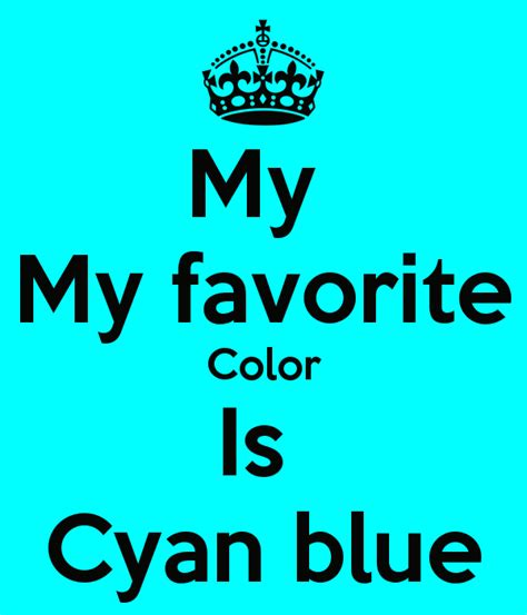 My My Favorite Color Is Cyan Blue Poster  Leroy Keep