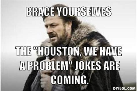 Do We Have A Problem Meme - where does the quote houston we have a problem come from image quotes at relatably com