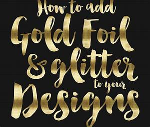 how to add gold foil glitter to your designs With foil lettering
