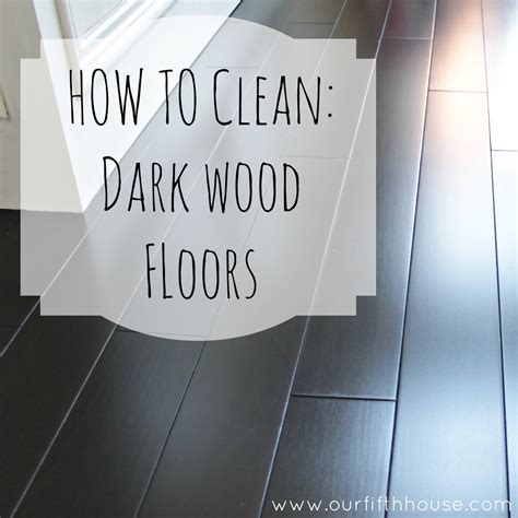 what do i clean my hardwood floors with how to clean dark wood floors our fifth house