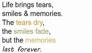 Life Brings Tears, Smiles And Memories. The Tears Dry, The ...