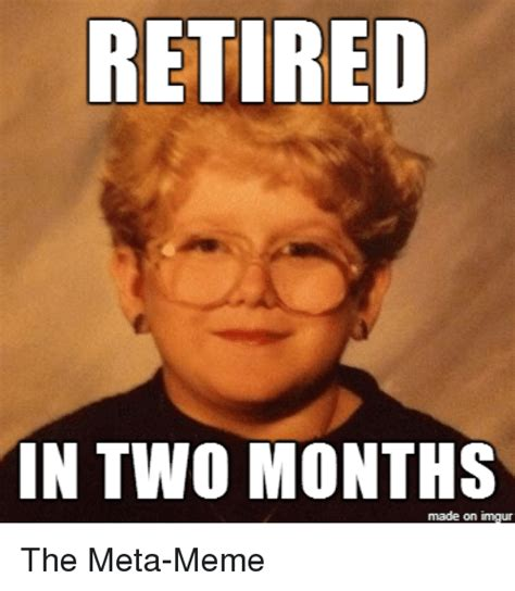 Meta Memes - retired in two months made on inngur the meta meme advice animals meme on sizzle