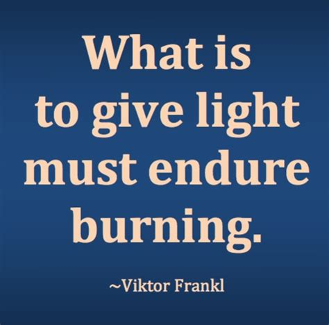 What Is To Give Light Must Endure Burning - 67 best images about we can do things on
