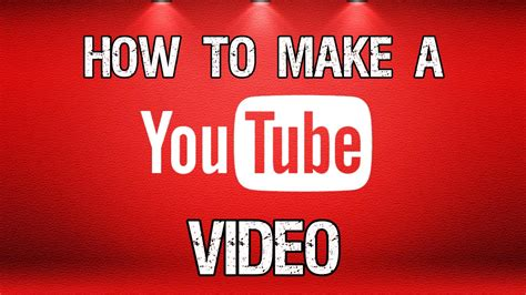 How To Make A Youtube Video Youtube