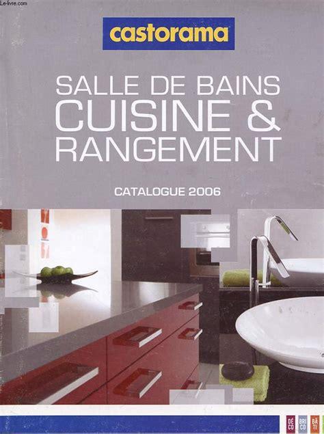 catalogue de cuisine catalogue castorama salle de bain cuisine et rangement 2006 collectif