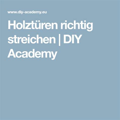 Heimwerker Tueren Streichen by Holzt 252 Ren Richtig Streichen Diy Academy Ideen Rund Ums