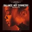 'Balance, Not Symmetry' Soundtrack Released | Film Music ...