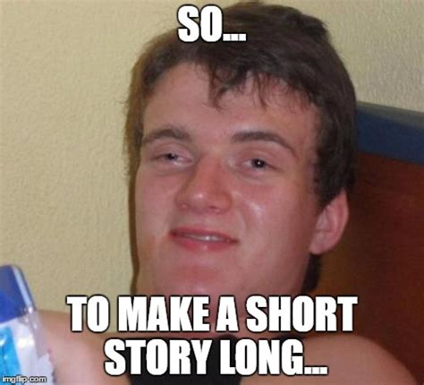 Meme Story Maker - to cut a long story short i lost my mind imgflip