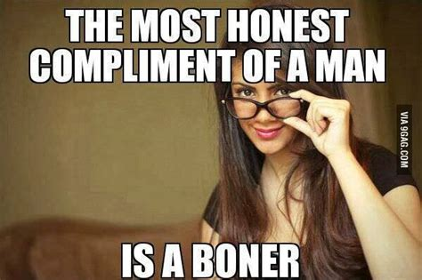 Sexual Picture Meme - the most honest compliment of a man is a boner the memes factory