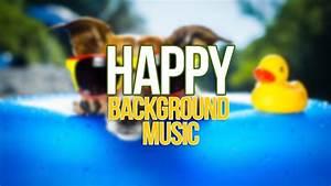 UPBEAT BACKGROUND MUSIC | Happy Instrumental Music - YouTube