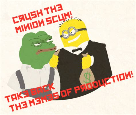 Memes Of Production - seize the memes of production minions know your meme