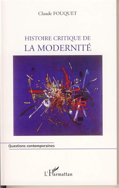histoire critique de la modernit 201 claude fouquet livre ebook epub