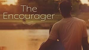 The Encourager  U2013 1  U2013 Kingwood Church
