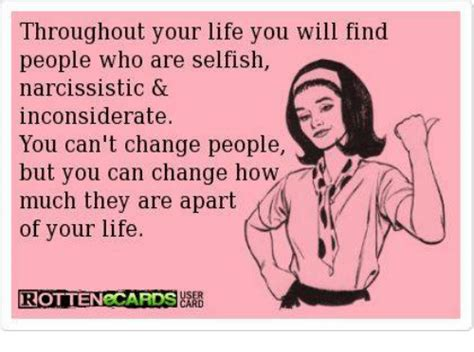 Selfish Meme - throughout your life you will find people who are selfish narcissistic considerate you can t