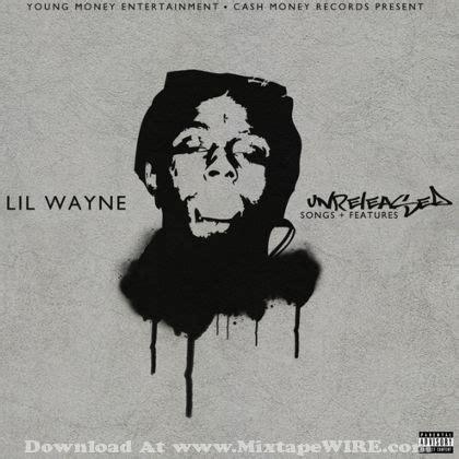 wayne lil unreleased features mixtape songs
