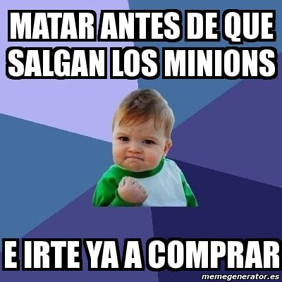 Minions Memes En Espaã Ol - meme bebe exitoso matar antes de que salgan los minions e irte ya a comprar 347219