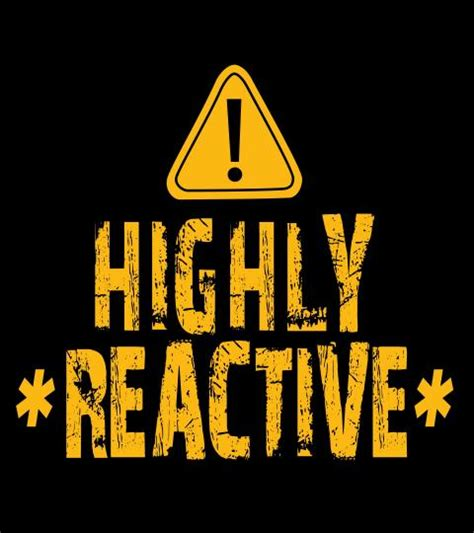 Highly Reactive