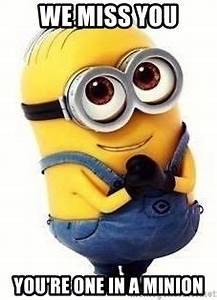 we miss you you're one in a minion - we miss you minion ...