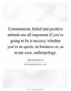 Commitment, belief and positive attitude are all important ...