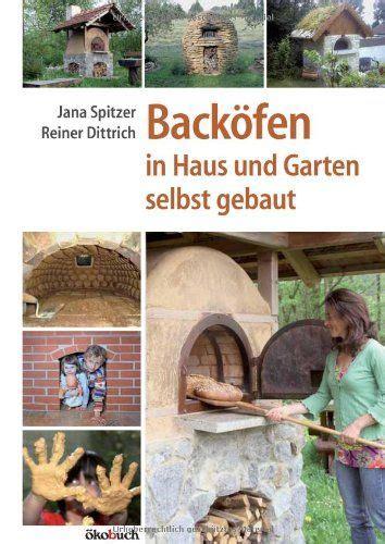 Steinofen Im Garten by Backofen Im Garten Holzofen Steinofen Pizzaofen Selber
