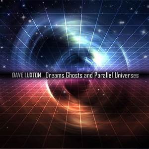 Dreams, Ghosts, And, Parallel, Universes