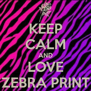 KEEP CALM AND LOVE ZEBRA PRINT Poster | Zebra luver | Keep ...