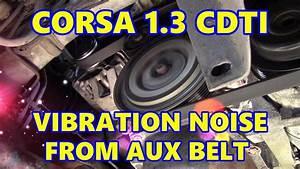 Vauxhall Corsa D 1 3 Cdti Vibration Noise From Auxiliary Belt
