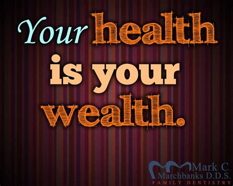 Your health is your wealth Mark C Marchbanks D D S