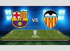 Barcelona vs Valencia Copa Del Rey Preview, Prediction