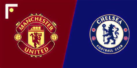 Manchester United vs Chelsea: Preview, Lineup and Score ...