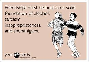 Friendships must be built on a solid foundation of alcohol ...