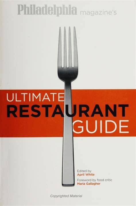 guide cuisine phila magazine 39 s restaurant gde restaurant guide 9781592131464 april white
