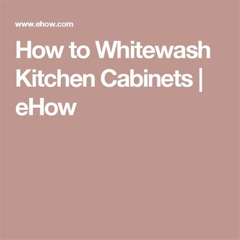 how to whitewash kitchen cabinets best 25 whitewash kitchen cabinets ideas on