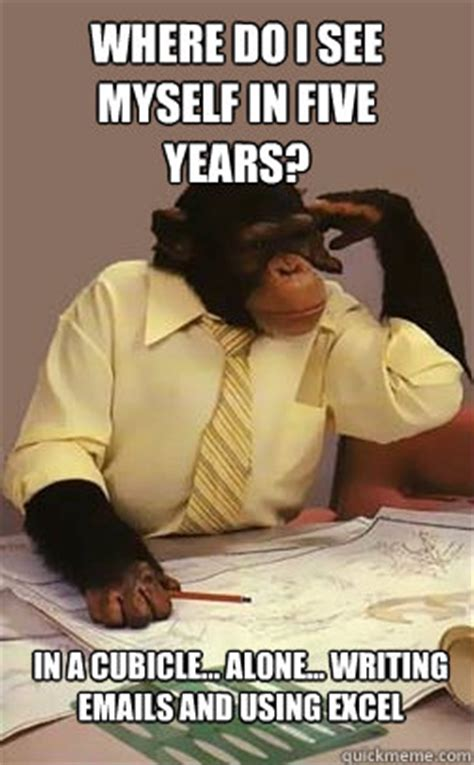 Cubicle Meme - where do i see myself in five years in a cubicle alone writing emails and using excel