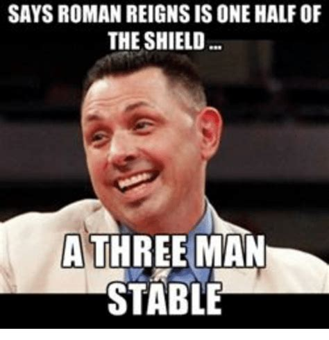 Roman Memes - says roman reigns isone half of the shield a three man stable roman reigns meme on sizzle