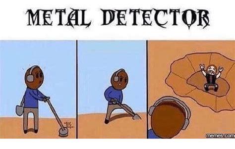 Metal Detector Meme - 25 best memes about metal detector meme metal detector memes