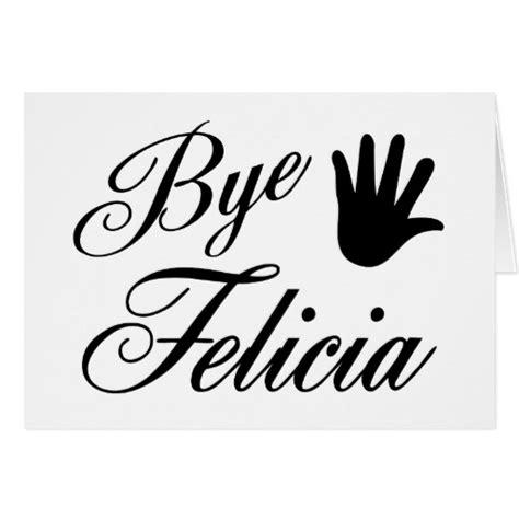 good bye felicia just b cause