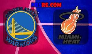 Golden State Warriors Vs Miami Heat Full Game Replay
