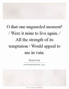 Live Again Quot... Unguarded Moments Quotes