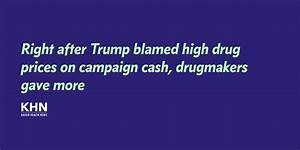Right after Trump blamed high drug prices on campaign cash ...