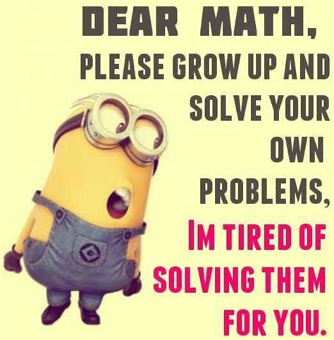 Funny Math Memes - quot dear math i wish you adieu i m leaving you now to do a book review quot minions in your