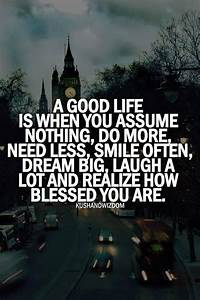 Lifestyle And More : quote of the day a good life is when you assume nothing do more ~ Markanthonyermac.com Haus und Dekorationen