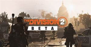 The Division 2 Open Beta Sign Up FAQ Ubisoft CA