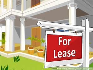 How to Buy a House Using a Lease Option (with Pictures ...