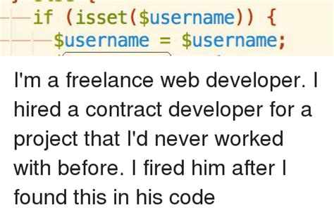 Web Developer Meme - if isset username t username username i m a freelance web developer i hired a contract