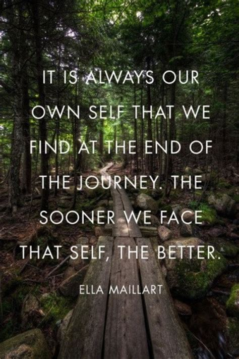 It Is Always Our Own Self That We Find At The End Of