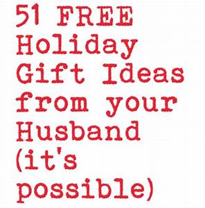51 FREE Gifts Your Husband Could Give you for the Holidays