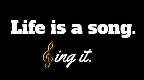Life Is A Song. Sing It.
